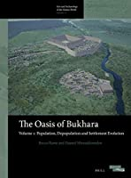 The Oasis of Bukhara: Population, Depopulation and Settlement Evolution (Arts and Archaeology of the Islamic World)