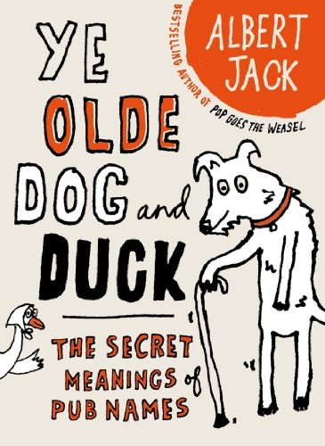 The Old Dog and Duck: The Secret Meanings of Pub Names (English Edition)