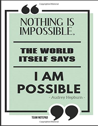 Nothing is impossible, the word itself says, I\'m possible! -Audrey Hepburn  : | Notebook with Lined Paper|8,5 X 11 "