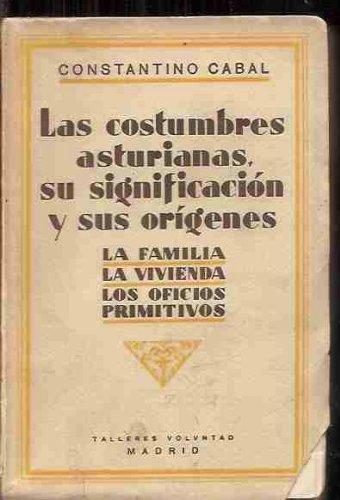 LAS COSTUMBRES ASTURIANAS, SU SIGNIFICACION Y SUS ORIGENES. La Familia. La Vivienda. Los Oficios Primitivos.