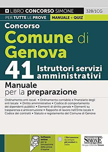 Concorso Comune di Genova. 41 istruttori servizi amministrativi. Manuale per la preparazione. Con espansione online. Con software di simulazione