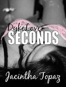 DykeLove Seconds: A Lesbian BDSM Erotic Romance Short Story Collection (DykeLove Quickies Bundle Book 2) by [Jacintha Topaz]