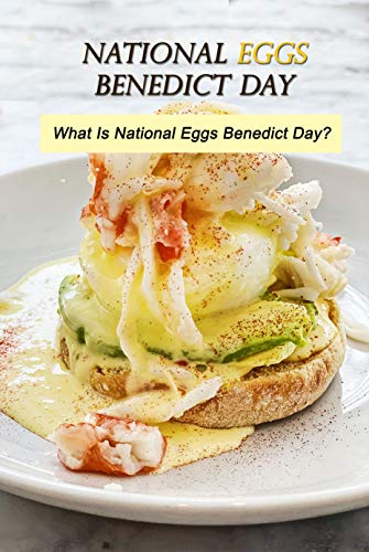 National Eggs Benedict Day: What Is National Eggs Benedict Day? : Let's find out National Eggs Benedict Day! (English Edition)