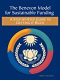 The Benevon Model for Sustainable Funding: A Step-by-Step Guide to Getting it Right