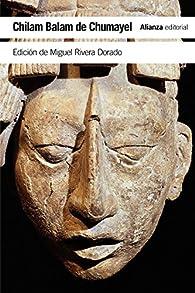 Chilam Balam de Chumayel: Libro maya de los hechos y las profecías par Miguel Rivera Dorado