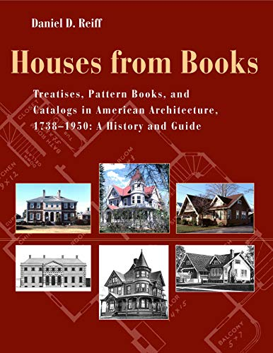 Houses from Books: The Influence of Treatises, Pattern Books, and Catalogs in American Architecture, 1738-1950