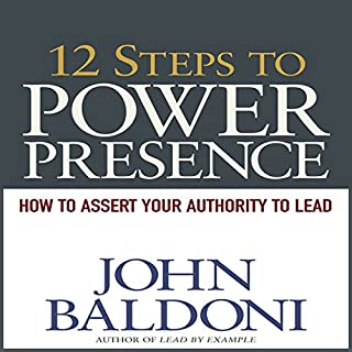 12 Steps to Power Presence     How to Exert Your Authority to Lead               By:                                                                                                                                 John Baldoni                               Narrated by:                                                                                                                                 Erik Synnestvedt                      Length: 1 hr and 2 mins     10 ratings     Overall 3.2