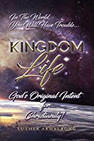 Kingdom Life: God's Original Intent for Christianity