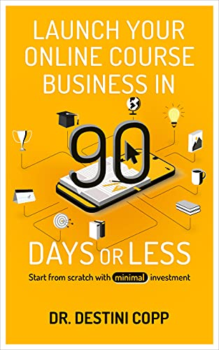 Launch Your Online Course Business in 90 Days or Less by Dr. Destini Copp ebook deal