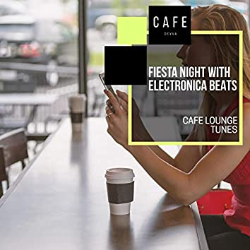 Fiesta Night With Electronica Beats - Cafe Lounge Tunes