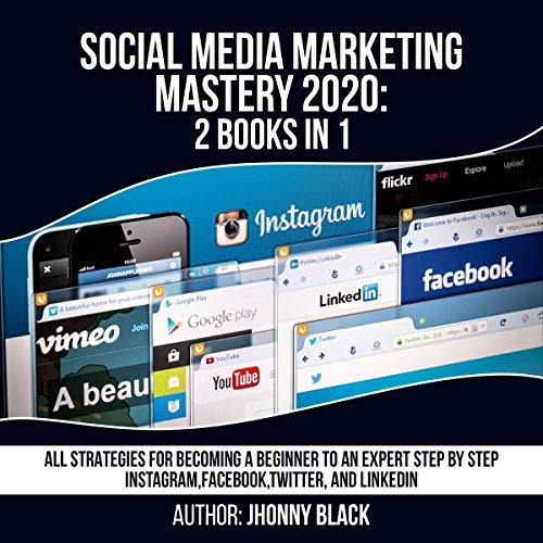 Social Media Marketing Mastery 2020: 2 books in 1 cover art