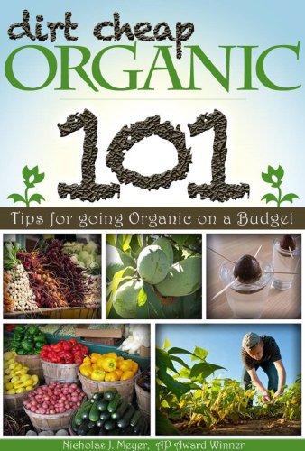 Dirt Cheap Organic: 101 Tips for Going Organic on a Budget by [Nicholas J. Meyer]