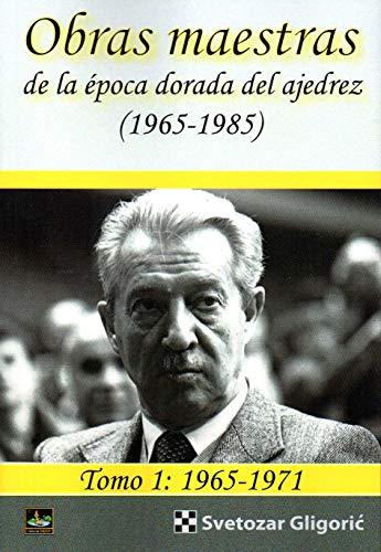 Obras maestras de la época dorada del ajedrez (1965-1985). Tomo 1: 1965...