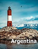 Argentina: Coffee Table Photography Travel Picture Book Album Of A South America Country And Buenos Aires City Large Size Photos Cover
