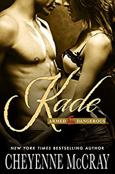 Kade (Armed and Dangerous Book 4) by [Cheyenne McCray]