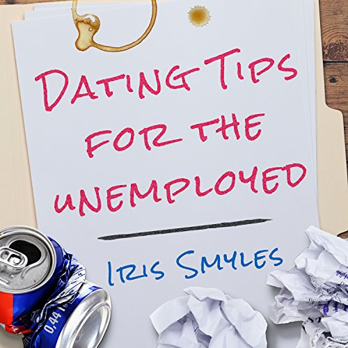 Dating Tips for the Unemployed audiobook cover art