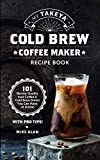My Takeya Cold Brew Coffee Maker Recipe Book: 101 Barrista-Quality Iced Coffee & Cold Brew Drinks You Can Make At Home! (English Edition)