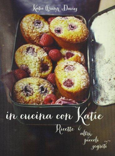 In cucina con Katie. Ricette & altri piccoli segreti. Ediz. illustrata
