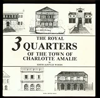 The Royal Three Quarters of the Town of Charlotte Amalie: A Study of Architectural Details and Forms That Have Endured from 1837