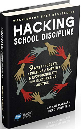 Hacking School Discipline: 9 Ways to Create a Culture of Empathy and Responsibility Using Restorative Justice (Hack Learning, Band 22)