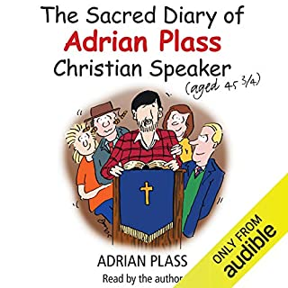 The Sacred Diary of Adrian Plass (Aged 45 3/4)                   By:                                                                                                                                 Adrian Plass                               Narrated by:                                                                                                                                 Adrian Plass                      Length: 6 hrs and 26 mins     42 ratings     Overall 4.6