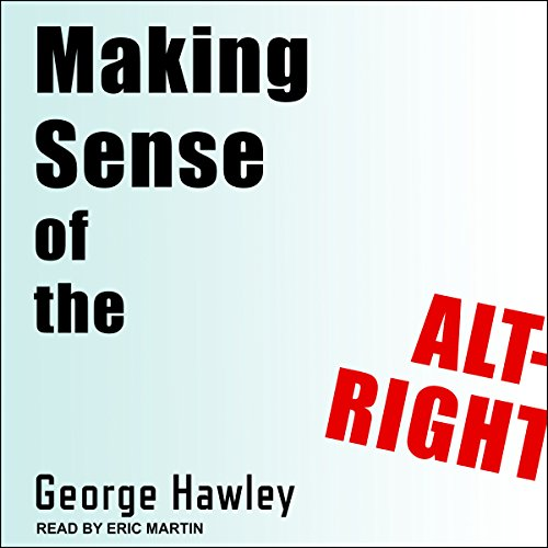 Making Sense of the Alt-Right Audiobook By George Hawley cover art
