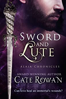 Sword and Lute: A Fantasy Romance Novelette (Alaia Chronicles: Legends, #2) by [Cate Rowan]