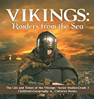 Vikings: Raiders from the Sea - The Life and Times of the Vikings - Social Studies Grade 3 - Children's Geography & Cultures Books