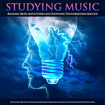 Studying Music: Binaural Beats, Alpha Waves and Soothing Thunderstorm Sounds For Studying, Deep Focus, Concentration, Brainwave Entrainment, Meditation and Nature Sounds For Studying Music