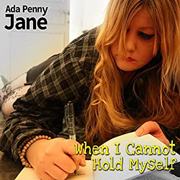 When I Cannot Hold Myself