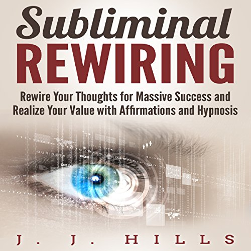 Subliminal Rewiring: Rewire Your Thoughts for Massive Success and Realize Your Value with Affirmations and Hypnosis audiobook cover art