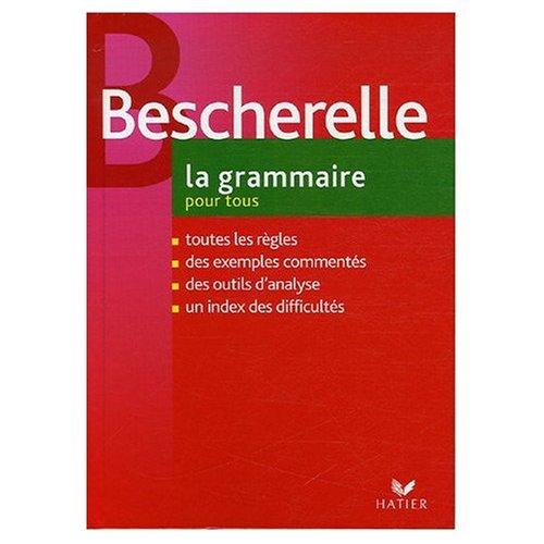 Bescherelle : La Grammaire Pour Tous (French Edition)