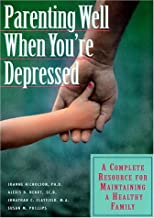 Parenting Well When You're Depressed: A Complete Resource for Maintaining a Healthy Family by Joanne Nicholson (2001-09-09)