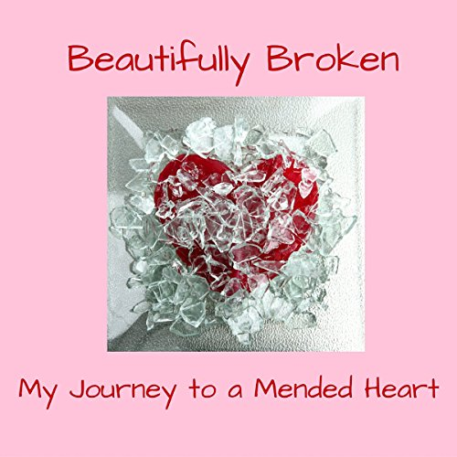 Beautifully Broken: My Journey to a Mended Heart audiobook cover art