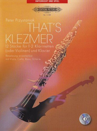 That's Klezmer: 12 Stücke für 1 - 2 Klarinetten (oder Violinen) und Klavier / Besetzung erweiterbar mit Viola, Cello, Bass, Gitarre. Bearbeitungen und Originalstücke