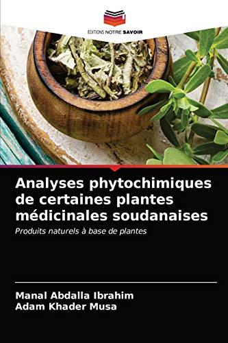 Analyses phytochimiques de certaines plantes médicinales soudanaises: Produits naturels à base de plantes