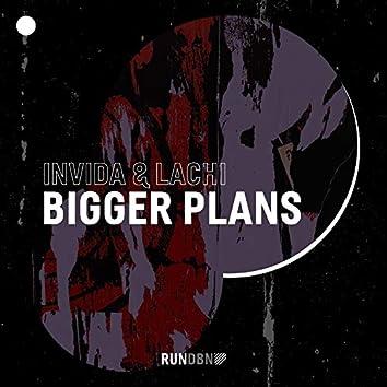 Bigger Plans