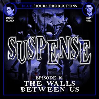 SUSPENSE, Episode 10: The Walls Between Us                   By:                                                                                                                                 John C. Alsedek,                                                                                        Dana Perry-Hayes                               Narrated by:                                                                                                                                 Adrienne Wilkinson,                                                                                        Rocky Cerda                      Length: 24 mins     7 ratings     Overall 3.9