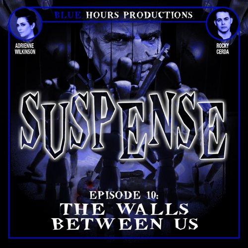 SUSPENSE, Episode 10: The Walls Between Us audiobook cover art