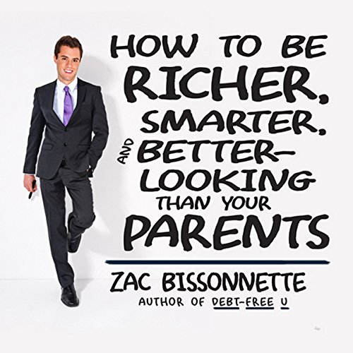How to Be Richer, Smarter, and Better-Looking Than Your Parents audiobook cover art