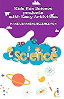 Kids Fun Science project with Easy Activities: Make Learning Science Fun Front Cover