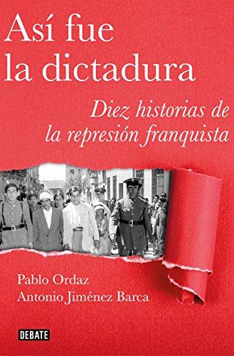 Así fue la dictadura: Diez historias de la represión franquista (Crónica y Periodismo)