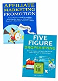 Earn Five-Figures Through Your Own Online Marketing Business: Earn Affiliate Commissions & Dropship Products from China