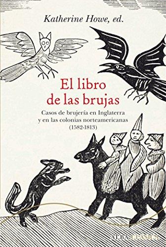 El libro de las brujas: Casos de brujería en Inglaterra y en las colonias norteamericanas (1582-1813) (Alba Clásica)