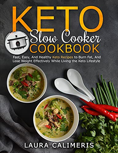 Keto Slow Cooker Cookbook: Fast, Easy, And Healthy Keto Recipes To Burn Fat, And Lose Weight Effectively While Living The Keto Lifestyle (English Edition)