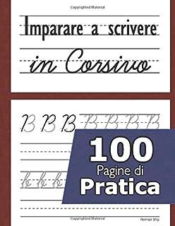 Imparare a scrivere in corsivo - 100 pagine di pratica: Il corsivo dalla a alla z la pratica - Eserciziario corsivo - Per ...