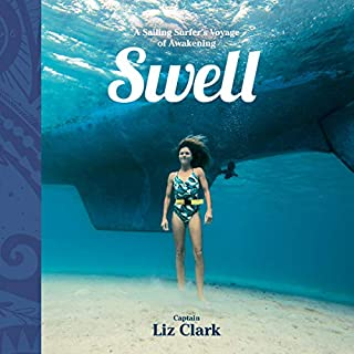 Swell     A Sailing Surfer's Voyage of Awakening              By:                                                                                                                                 Liz Clark                               Narrated by:                                                                                                                                 Liz Clark                      Length: 12 hrs and 31 mins     1 rating     Overall 5.0