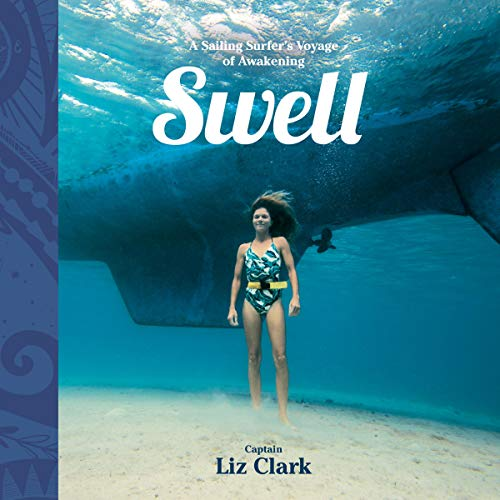 Swell     A Sailing Surfer's Voyage of Awakening              By:                                                                                                                                 Liz Clark                               Narrated by:                                                                                                                                 Liz Clark                      Length: 12 hrs and 31 mins     17 ratings     Overall 4.2