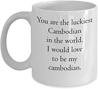 Funny Cambodian Mug - You Are The Luckiest Cambodian In The World. I Would Love To Be My Cambodian