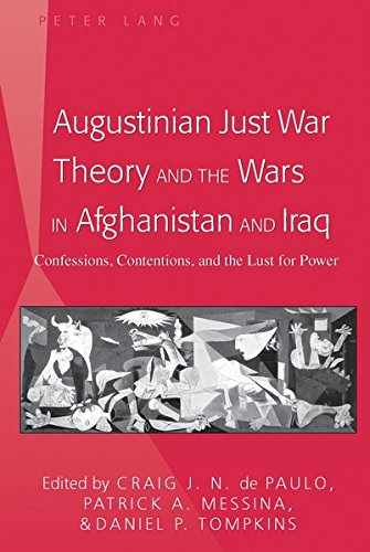 Augustinian Just War Theory and the Wars in Afghanistan and Iraq: Confessions, Contentions, and the Lust for Power